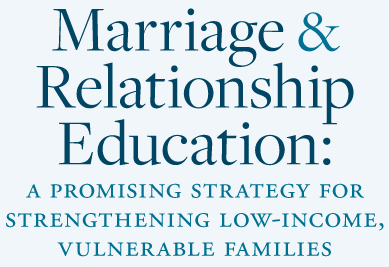Marriage & Relationship Education: a promising strategy for strengthening low-income, vulnerable families