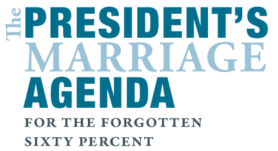 The President's Marriage Agenda for the Forgotten Sixty Percent